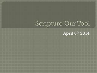 Scripture Our Tool