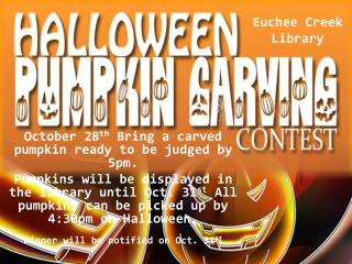 October 28 th  Bring a carved pumpkin ready to be judged by 5pm.