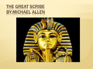 The great scribe By:michael Allen