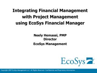 Integrating Financial Management  with Project Management  using EcoSys Financial Manager    Neely Hemassi, PMP Director