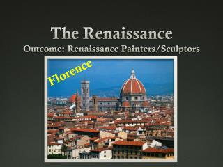 The Renaissance Outcome: Renaissance Painters/Sculptors
