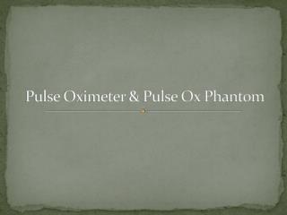 Pulse Oximeter & Pulse Ox Phantom