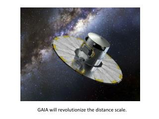 GAIA wil l revolutionize the distance scale.