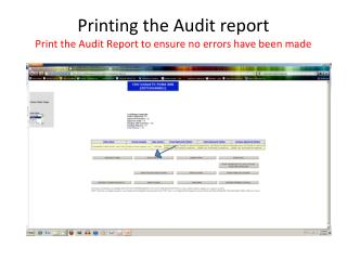 Printing the Audit report Print the Audit Report to ensure no errors have been made