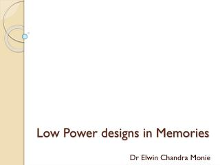 Low Power designs in Memories