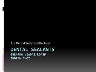 Dental Sealants Gerardo Viadas ,  RDAEF Andrew Choi
