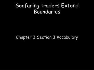 Seafaring traders Extend Boundaries