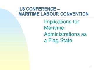 ILS CONFERENCE �  MARITIME LABOUR CONVENTION