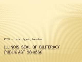 ILLINOIS  SEAL  OF  BILITERACY PUBLIC act  98-0560