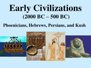 Early Civilizations  (2000 BC – 500 BC)