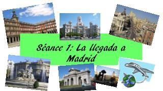 Séance 1: La  llegada  a Madrid
