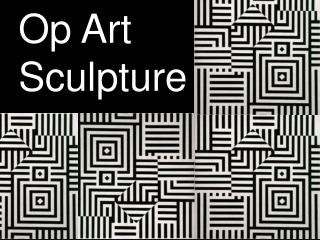 Op Art  Sculpture