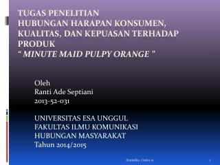 Oleh  Ranti  Ade  Septiani 2013-52-0 31 UNIVERSITAS ESA UNGGUL FAKULTAS ILMU KOMUNIKASI