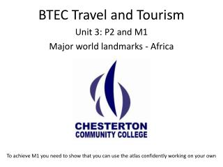 BTEC Travel and Tourism Unit 3:  P 2 and M1 Major world landmarks  - Africa