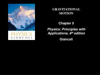 GRAVITATIONAL MOTION Chapter 5 Physics: Principles with Applications, 6 th  edition Giancoli
