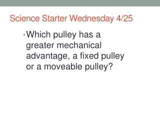 Science Starter Wednesday 4/25