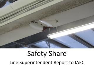Safety Share Line Superintendent Report to IAEC