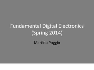 Fundamental Digital Electronics  (Spring 2014 )
