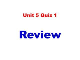Unit 5 Quiz 1