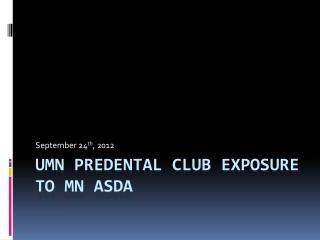 UMN  Predental  Club Exposure to MN ASDA