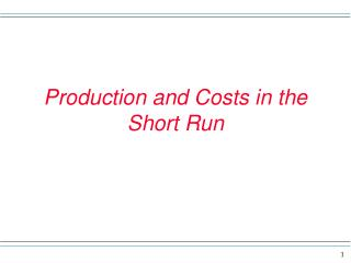 Production and Costs in the Short Run