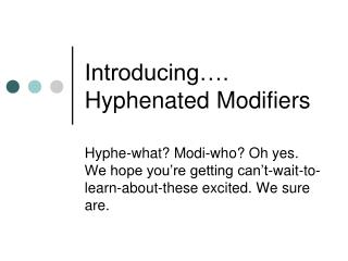 Introducing…. Hyphenated Modifiers