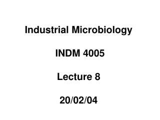 Industrial Microbiology   INDM 4005   Lecture 8  20