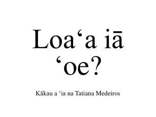 Loaʻa iā  ' oe ? Kākau  a  ʻia na  Tatiana Medeiros