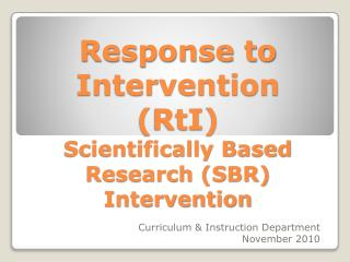Response to Intervention ( RtI ) Scientifically Based Research (SBR) Intervention