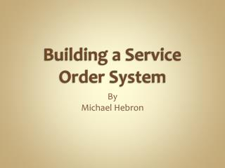 Building a Service Order System