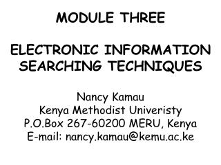MODULE THREE ELECTRONIC INFORMATION SEARCHING TECHNIQUES Nancy Kamau Kenya Methodist  Univeristy