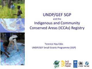 Terence Hay-Edie UNDP/GEF Small Grants Programme (SGP)
