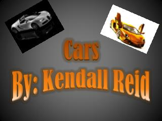 Cars  By: Kendall Reid