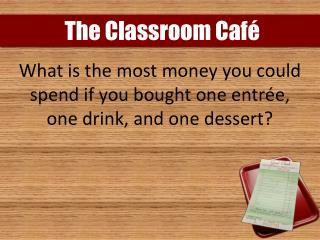 What is the most money you could spend if you bought one entrée, one drink, and one dessert?