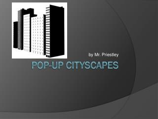 Pop-Up Cityscapes