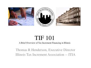 TIF 101 A Brief Overview of Tax Increment Financing in Illinois