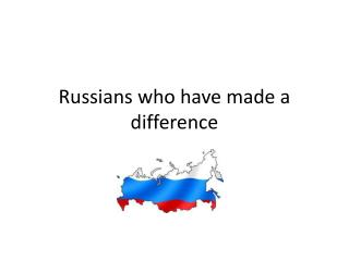 Russians who have made a difference