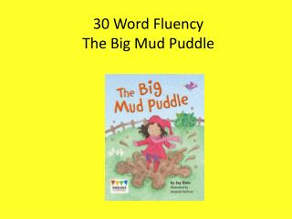 30 Word Fluency  The Big Mud Puddle