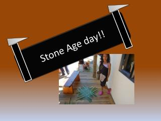 Stone Age day!!