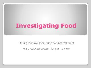 Investigating Food