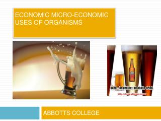 ECONOMIC MICRO-ECONOMIC USES OF ORGANISMS