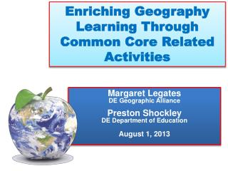 Margaret Legates DE Geographic Alliance Preston Shockley DE Department of Education August 1, 2013