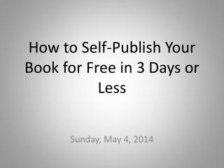 How to Self-Publish  Y our Book for Free in 3 Days or Less