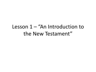 Lesson 1 � �An Introduction to the New Testament�