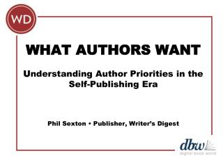 WHAT AUTHORS WANT U nderstanding Author Priorities in the Self-Publishing Era
