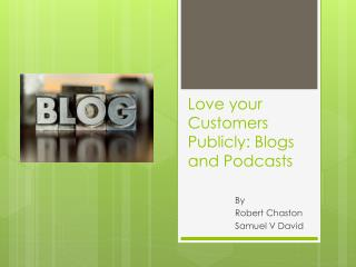 Love your Customers Publicly: Blogs and Podcasts