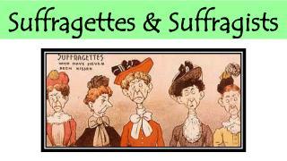 Suffragettes & Suffragists