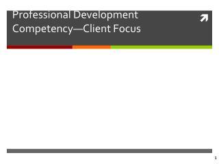 Professional Development Competency—Client Focus