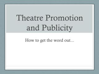 Theatre Promotion  and Publicity