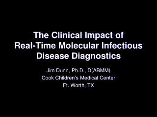 The Clinical Impact of  Real-Time Molecular Infectious Disease Diagnostics
